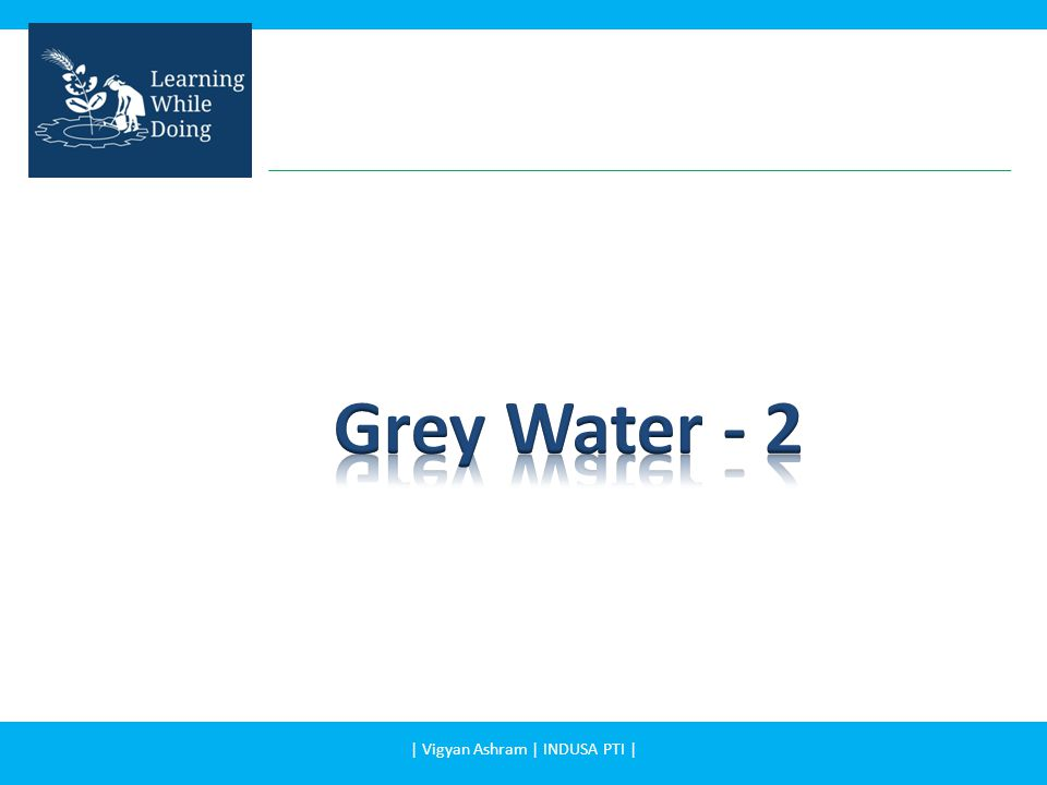In this presentation you will learn: – Greywater composition – Greywater treatment | Vigyan Ashram | INDUSA PTI |
