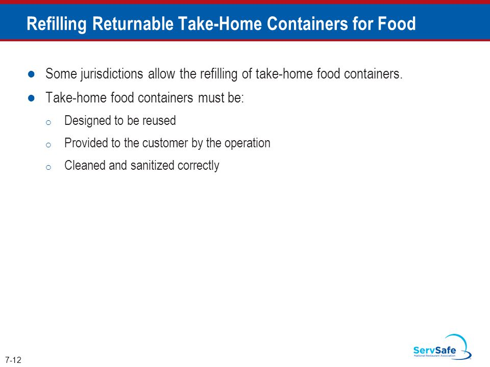 Refilling Returnable Take-Home Containers for Food Some jurisdictions allow the refilling of take-home food containers. Take-home food containers must