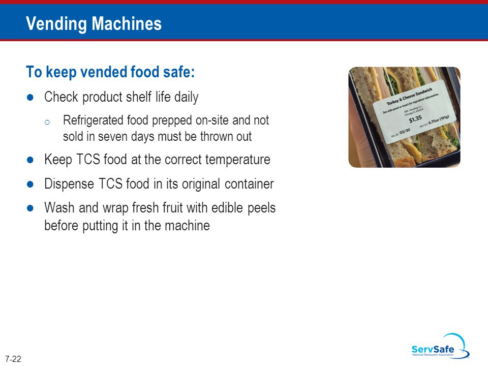 To keep vended food safe: Check product shelf life daily o Refrigerated food prepped on-site and not sold in seven days must be thrown out Keep TCS fo