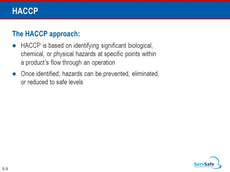 The HACCP approach: HACCP is based on identifying significant biological, chemical, or physical hazards at specific points within a product's flow thr