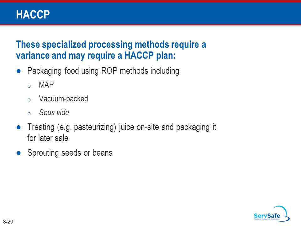 These specialized processing methods require a variance and may require a HACCP plan: Packaging food using ROP methods including o MAP o Vacuum-packed o Sous vide Treating (e.g.