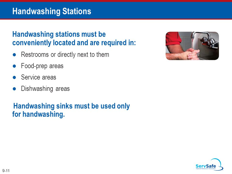 Handwashing stations must be conveniently located and are required in: Restrooms or directly next to them Food-prep areas Service areas Dishwashing ar
