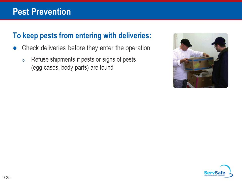 Pest Prevention To keep pests from entering with deliveries: Check deliveries before they enter the operation o Refuse shipments if pests or signs of