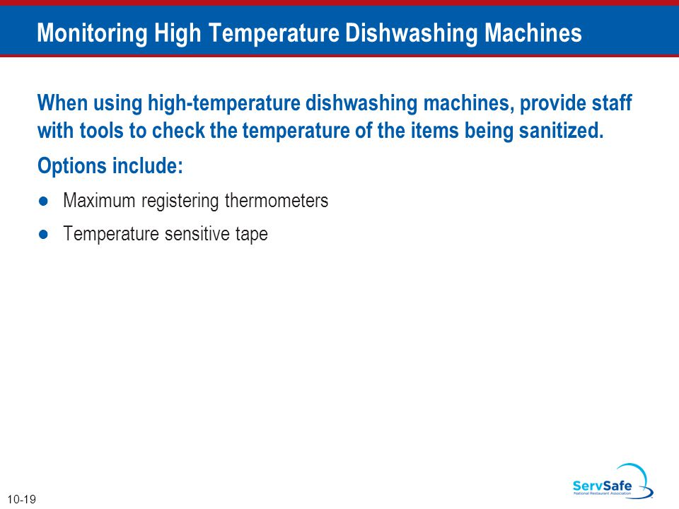Monitoring High Temperature Dishwashing Machines When using high-temperature dishwashing machines, provide staff with tools to check the temperature of the items being sanitized.