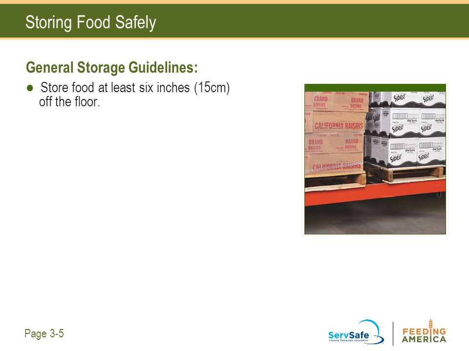 Storing Food Safely General Storage Guidelines: Store food at least six inches (15cm) off the floor. Page 3-5
