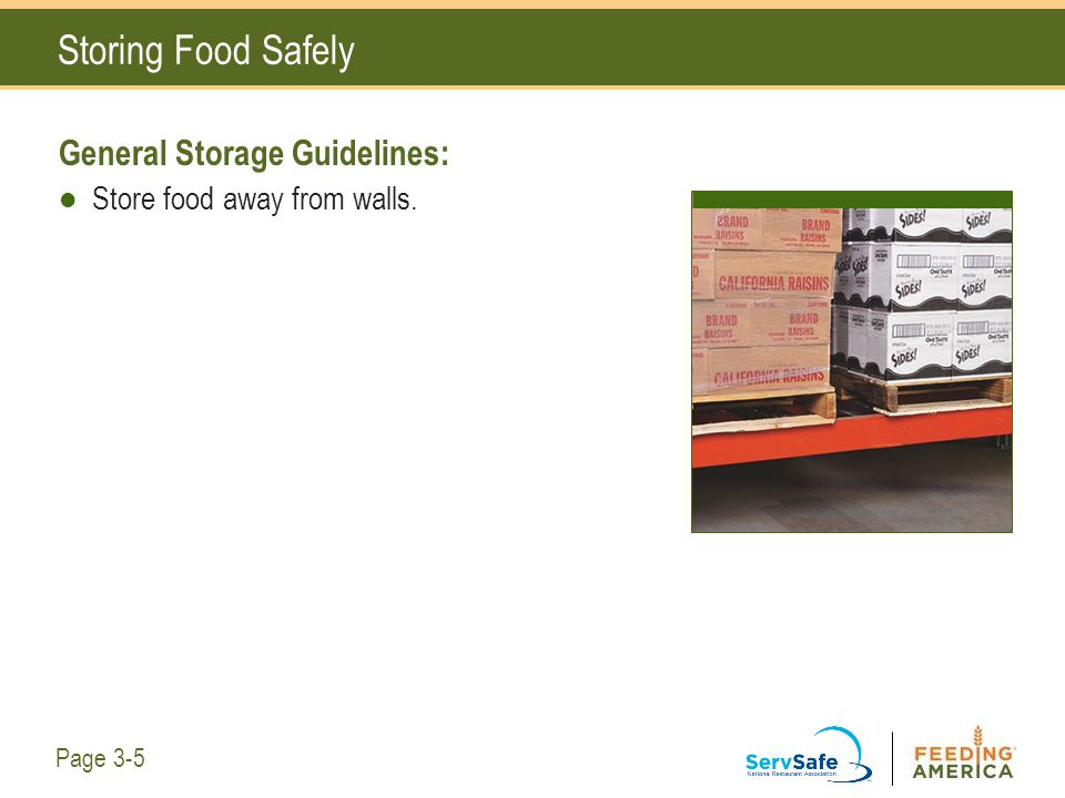 Storing Food Safely General Storage Guidelines: Store food away from walls. Page 3-5