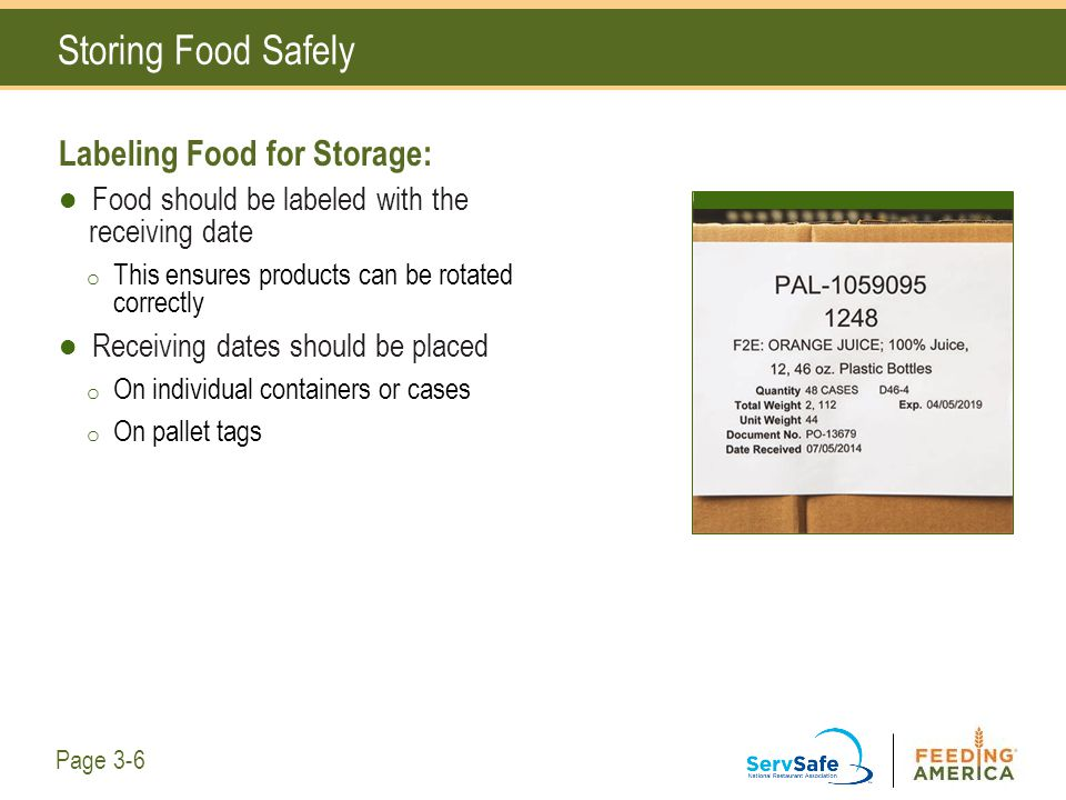 Storing Food Safely Labeling Food for Storage: Food should be labeled with the receiving date o This ensures products can be rotated correctly Receivi