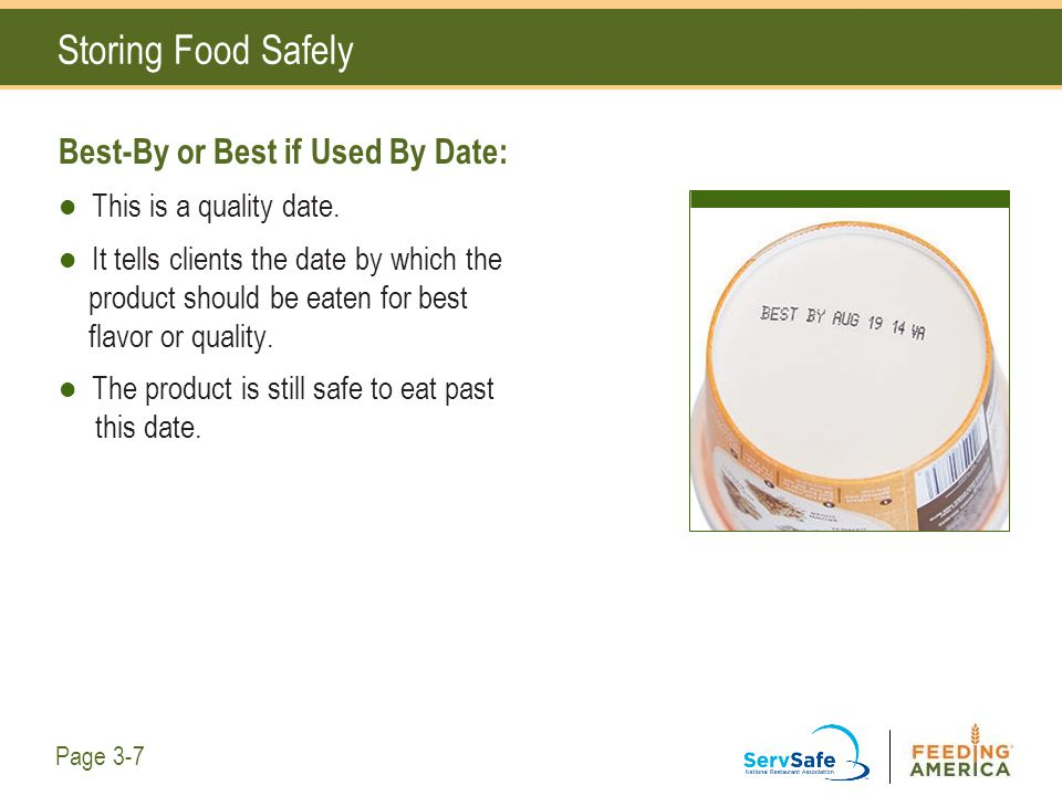 Storing Food Safely Best-By or Best if Used By Date: This is a quality date. It tells clients the date by which the product should be eaten for best f