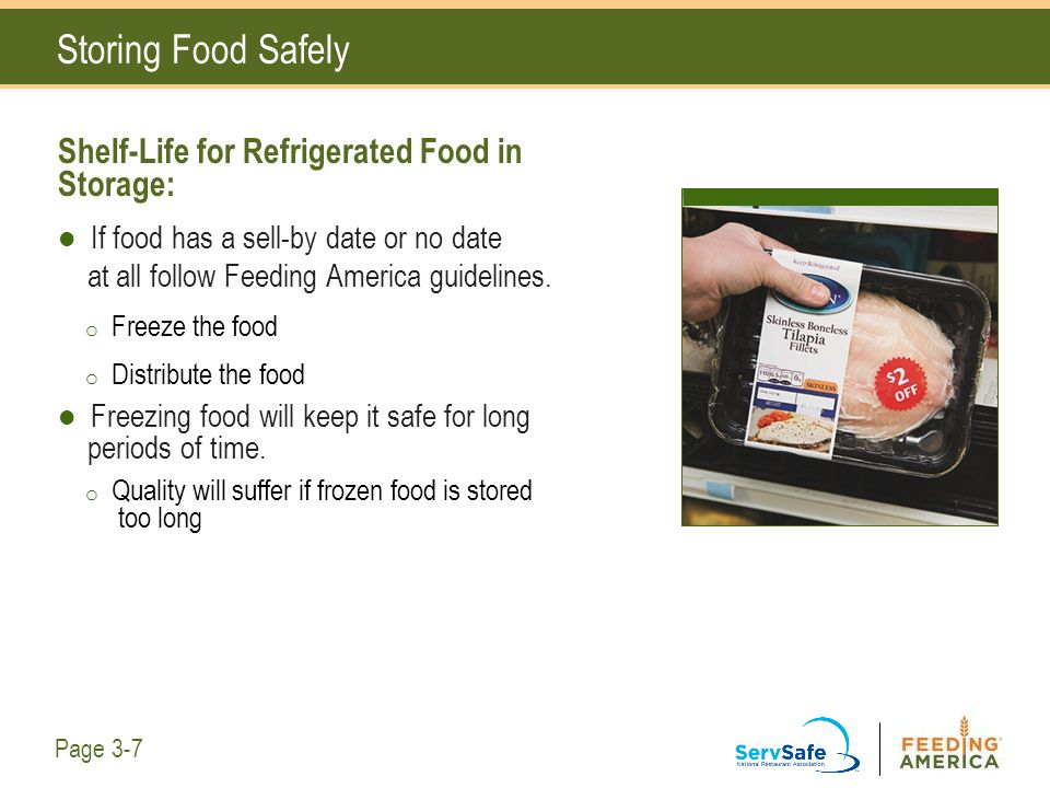 Storing Food Safely Shelf-Life for Refrigerated Food in Storage: If food has a sell-by date or no date at all follow Feeding America guidelines. o Fre