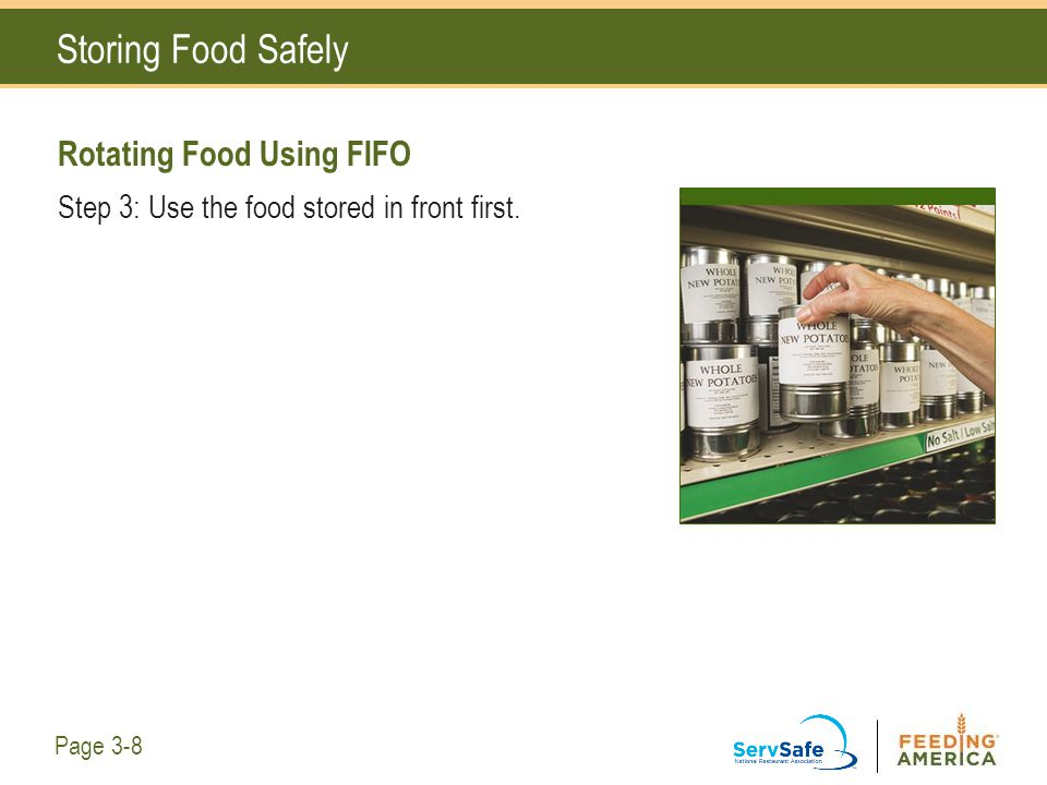 Storing Food Safely Rotating Food Using FIFO Step 3: Use the food stored in front first. Page 3-8