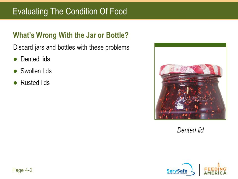 What's Wrong With the Jar or Bottle? Discard jars and bottles with these problems Dented lids Swollen lids Rusted lids Evaluating The Condition Of Foo