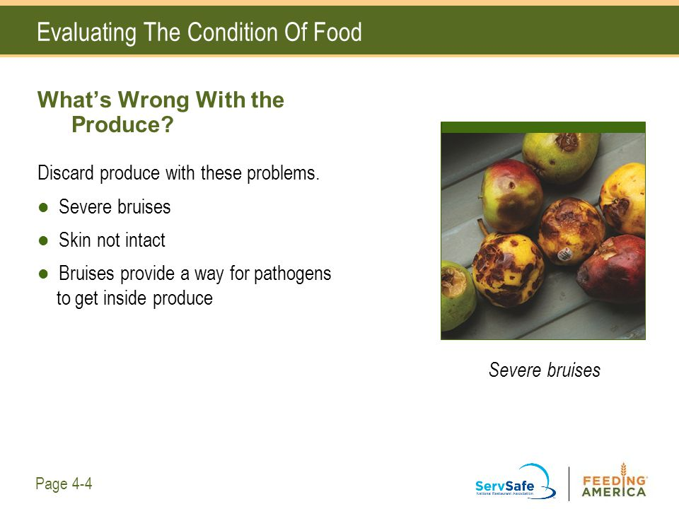 Evaluating The Condition Of Food What's Wrong With the Produce? Discard produce with these problems. Severe bruises Skin not intact Bruises provide a