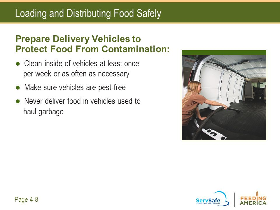 Loading and Distributing Food Safely Prepare Delivery Vehicles to Protect Food From Contamination: Clean inside of vehicles at least once per week or