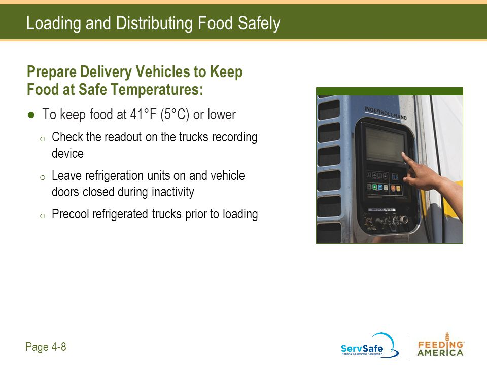 Loading and Distributing Food Safely Prepare Delivery Vehicles to Keep Food at Safe Temperatures: To keep food at 41°F (5°C) or lower o Check the read