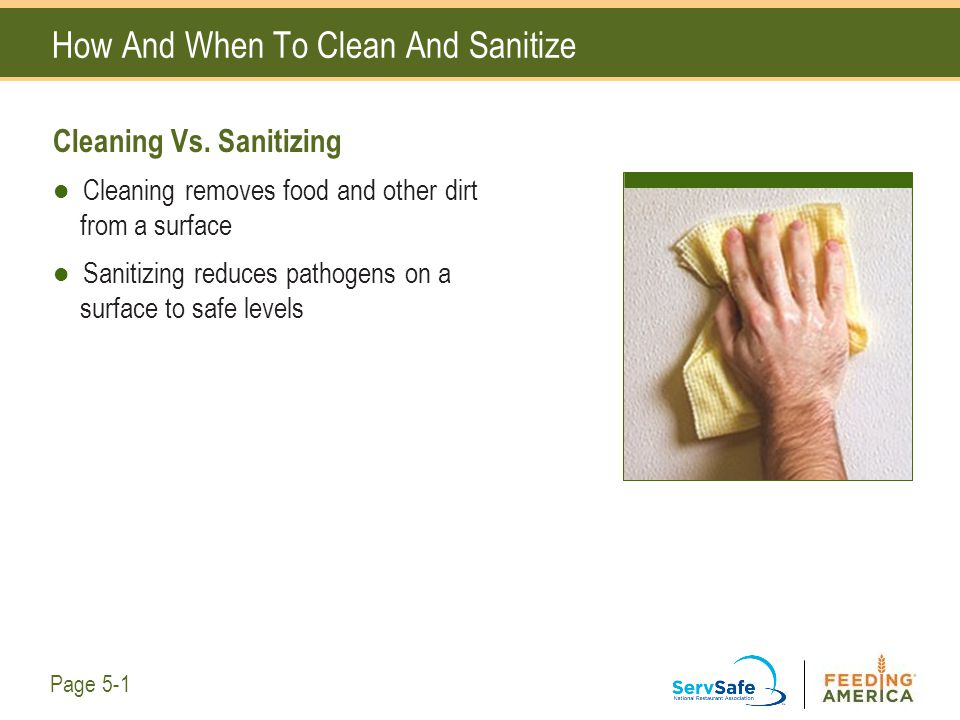 How And When To Clean And Sanitize Cleaning Vs. Sanitizing Cleaning removes food and other dirt from a surface Sanitizing reduces pathogens on a surfa