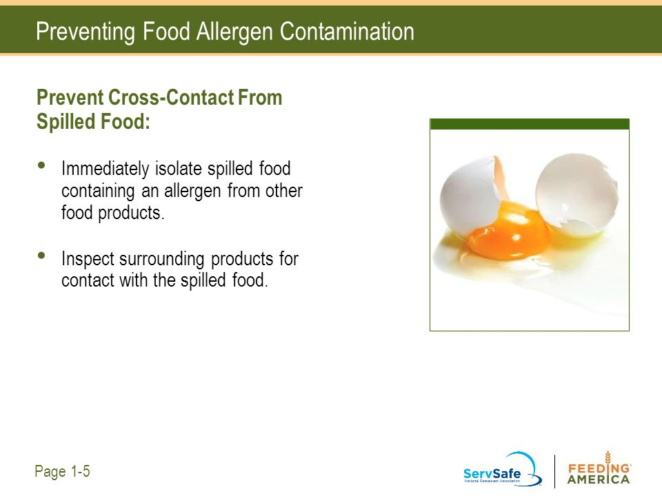Preventing Food Allergen Contamination Prevent Cross-Contact From Spilled Food: Immediately isolate spilled food containing an allergen from other foo