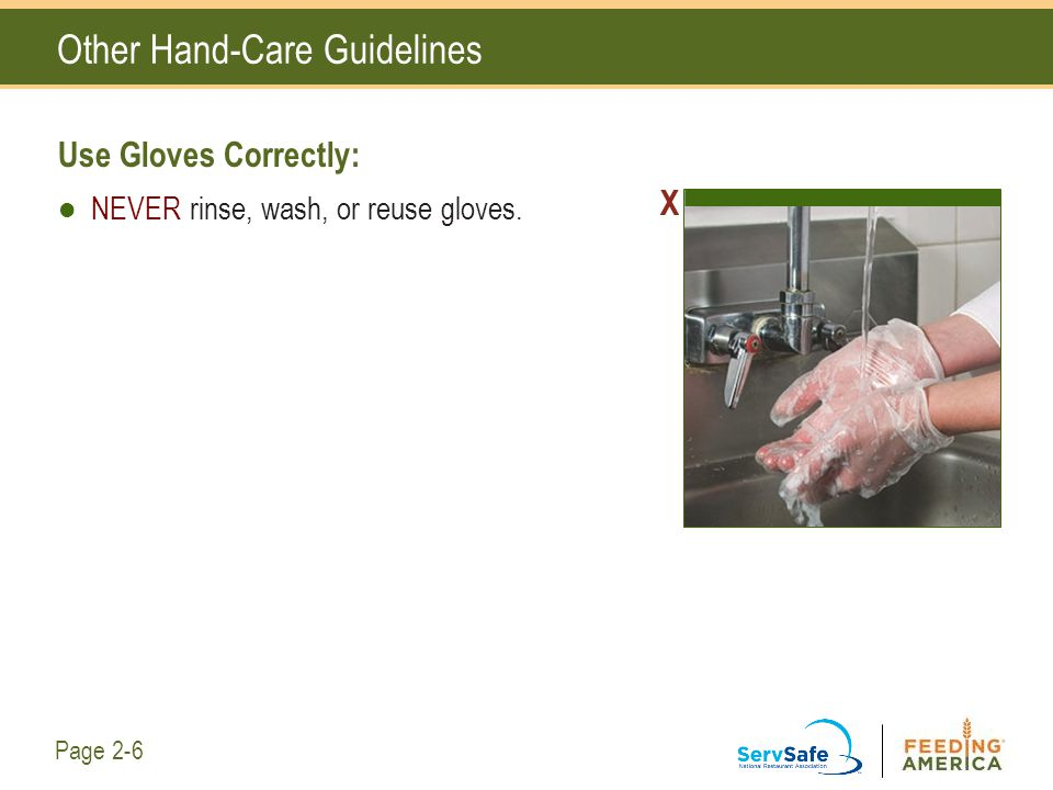 Other Hand-Care Guidelines Use Gloves Correctly: NEVER rinse, wash, or reuse gloves. X Page 2-6