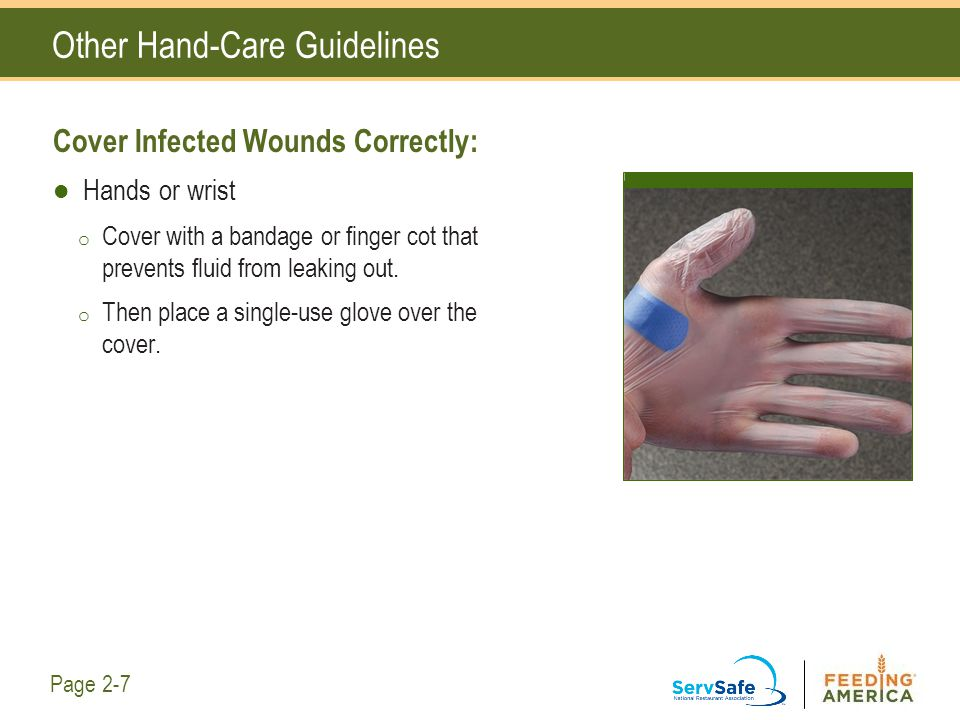 Other Hand-Care Guidelines Cover Infected Wounds Correctly: Hands or wrist o Cover with a bandage or finger cot that prevents fluid from leaking out.