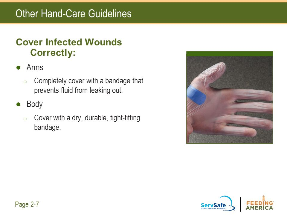 Other Hand-Care Guidelines Cover Infected Wounds Correctly: Arms o Completely cover with a bandage that prevents fluid from leaking out. Body o Cover