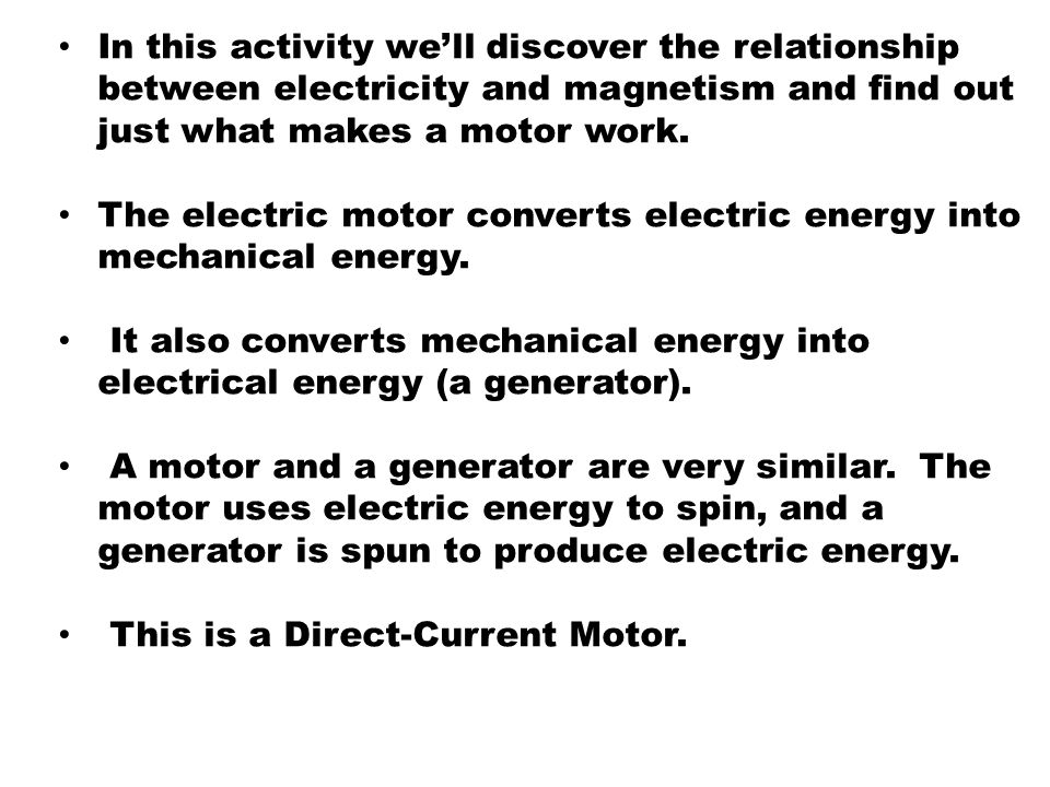 In this activity we'll discover the relationship between electricity and magnetism and find out just what makes a motor work.