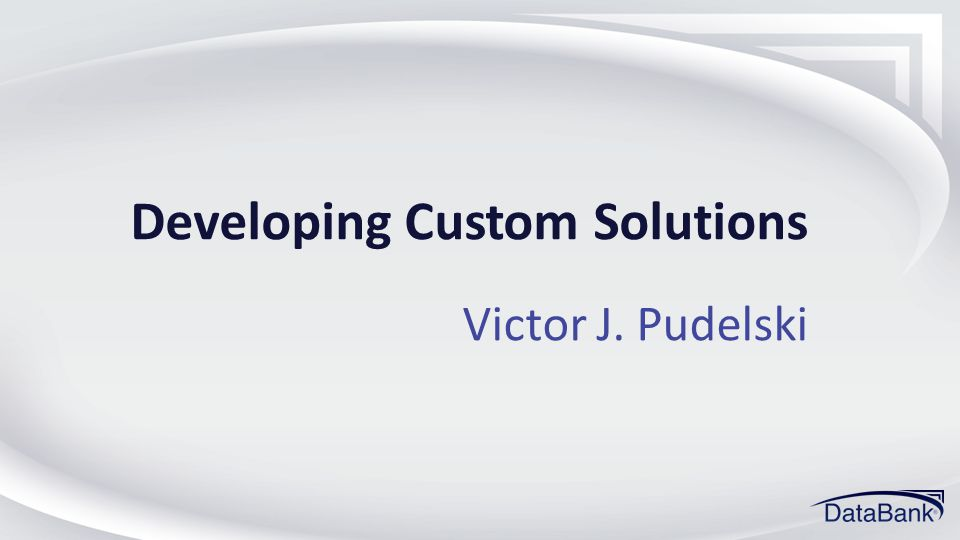 Developing Custom Solutions Victor J. Pudelski