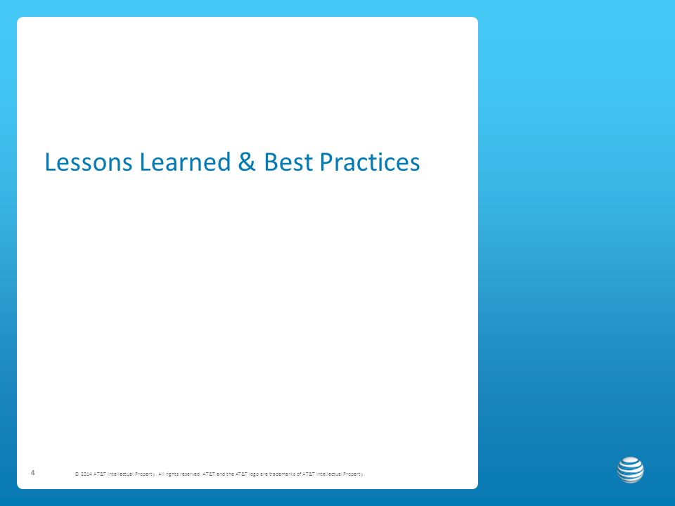 4 Lessons Learned & Best Practices © 2014 AT&T Intellectual Property.