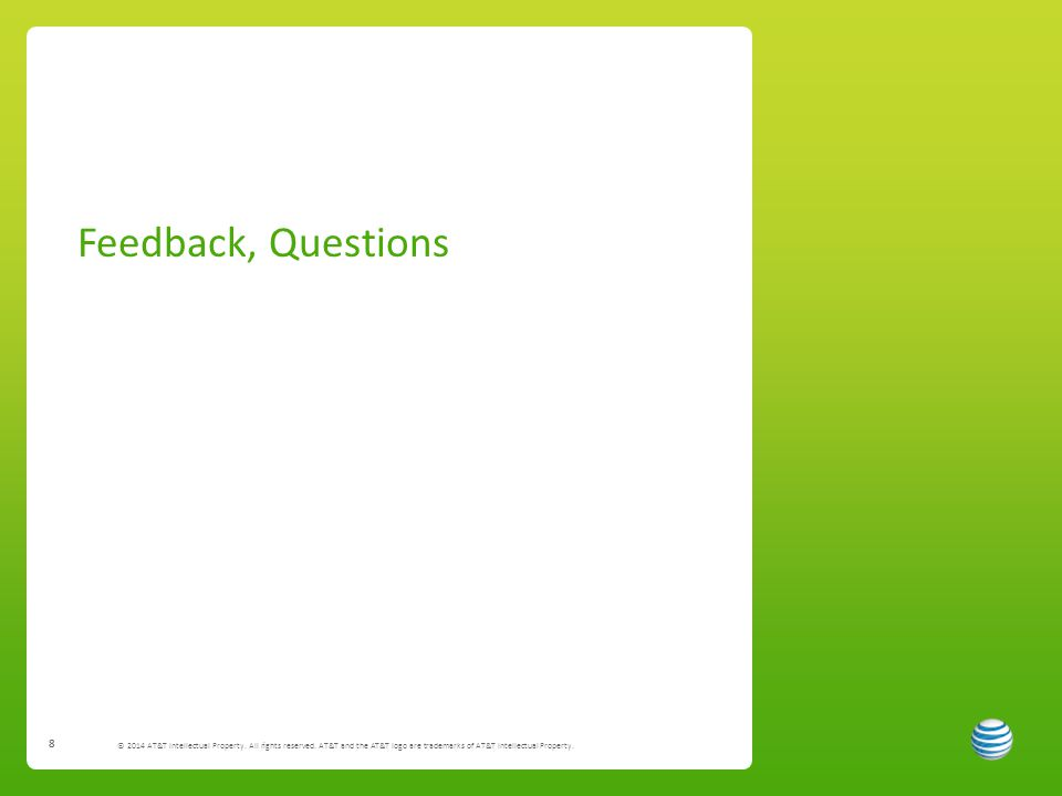 8 Feedback, Questions © 2014 AT&T Intellectual Property.
