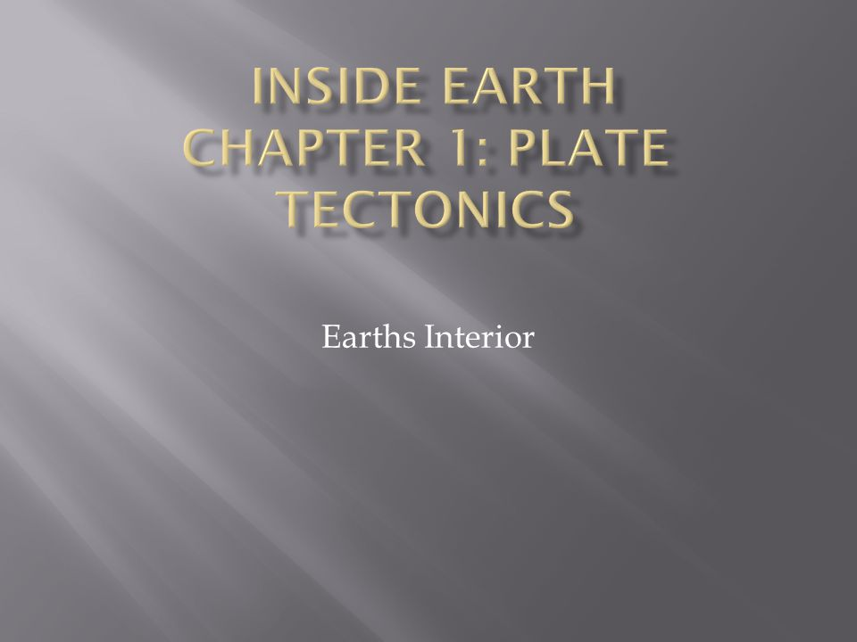  Geology : the study of planet Earth  Geologists study the processes that create Earth's features and search for clues about Earth's history  Geologists have to make predictions about what the Earth's interior is made of by making indirect observations of seismic waves  Forces beneath the Earth's surface change the Earth's appearance.