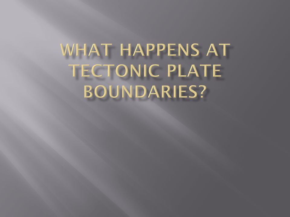  Divergent  Convergent  Transform Three types of plate boundaries
