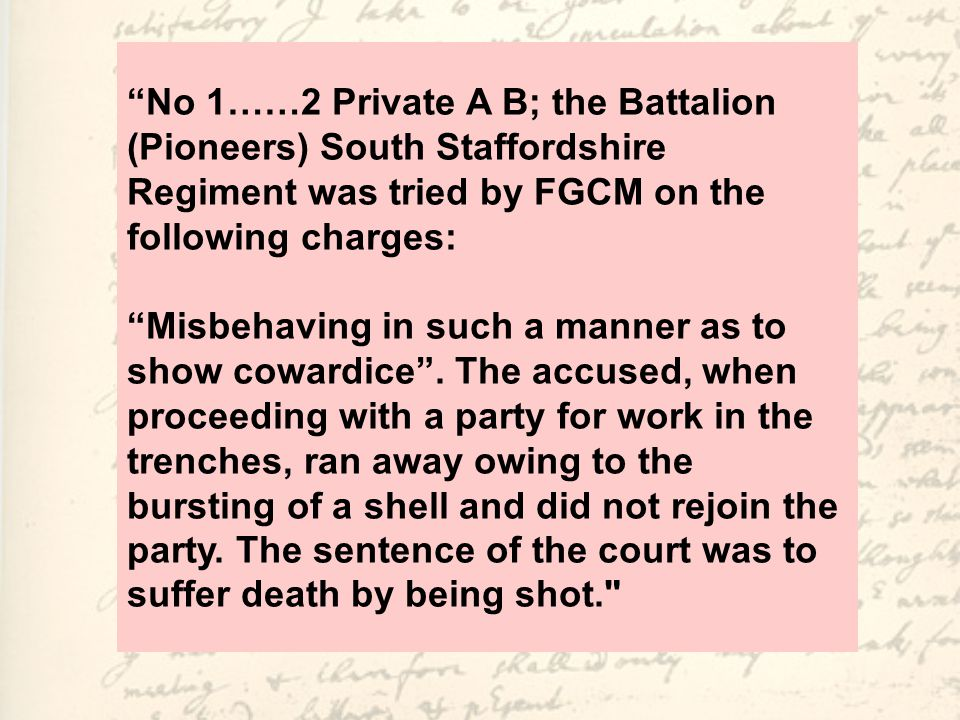 No 1……2 Private A B; the Battalion (Pioneers) South Staffordshire Regiment was tried by FGCM on the following charges: Misbehaving in such a manner as to show cowardice .