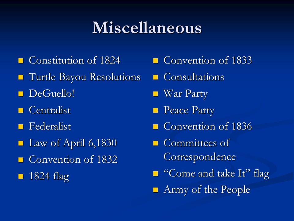 Miscellaneous Constitution of 1824 Constitution of 1824 Turtle Bayou Resolutions Turtle Bayou Resolutions DeGuello! DeGuello! Centralist Centralist Fe