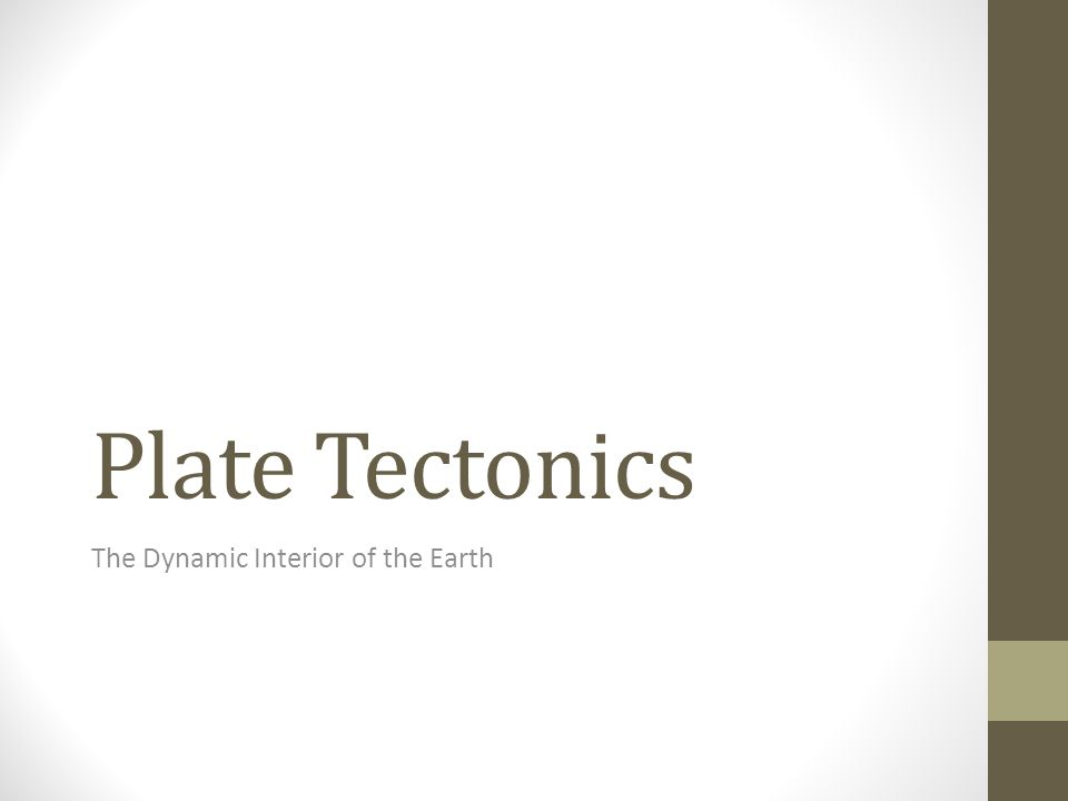 Plate Tectonics The Dynamic Interior of the Earth