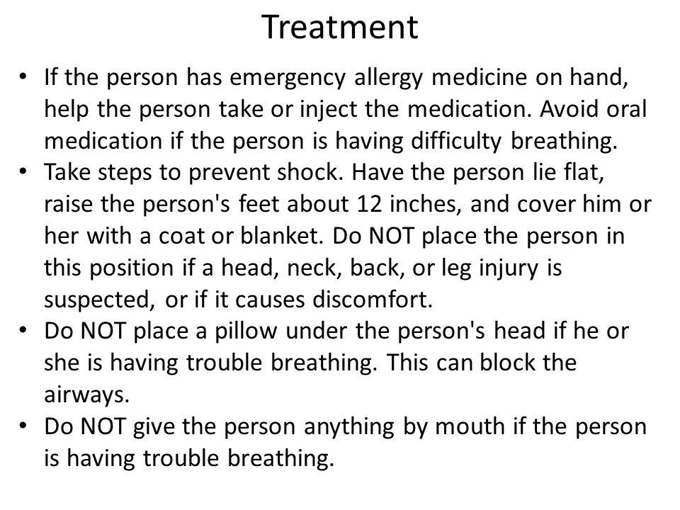 Treatment If the person has emergency allergy medicine on hand, help the person take or inject the medication.