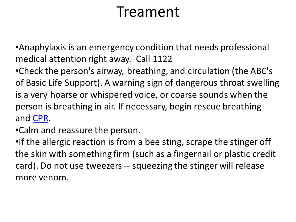 Treament Anaphylaxis is an emergency condition that needs professional medical attention right away.