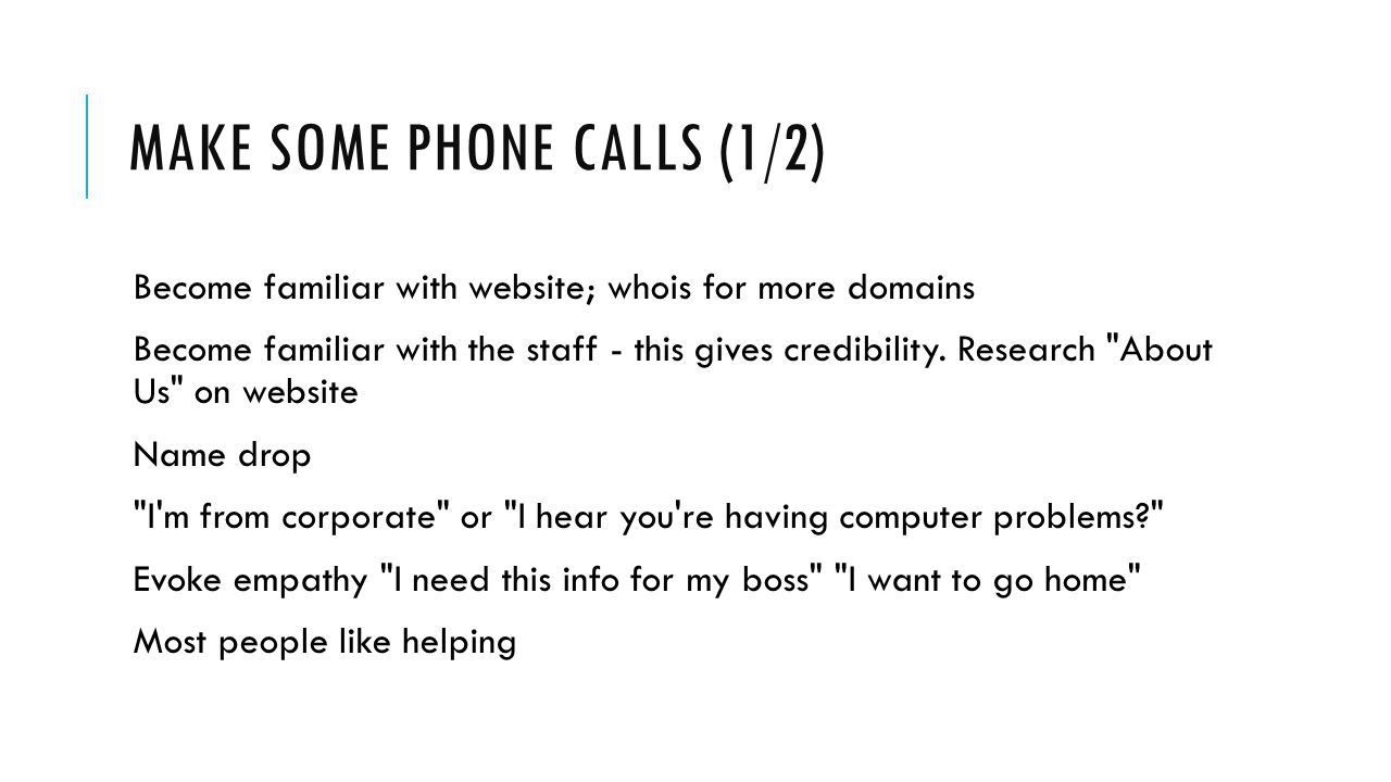 MAKE SOME PHONE CALLS (1/2) Become familiar with website; whois for more domains Become familiar with the staff - this gives credibility.