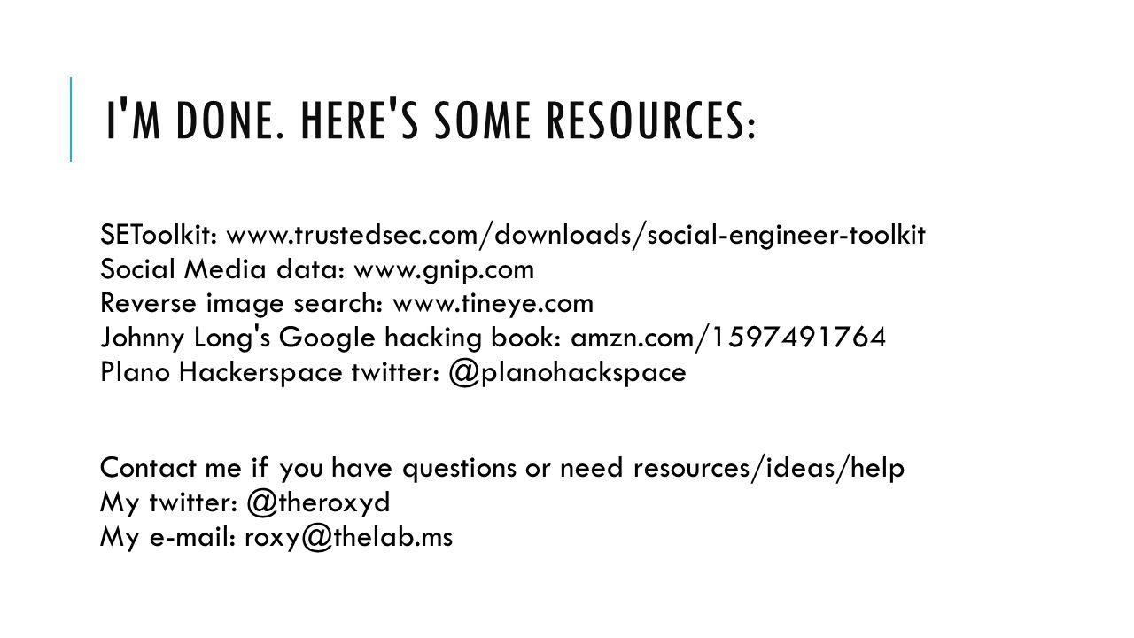 I'M DONE. HERE'S SOME RESOURCES: SEToolkit: www.trustedsec.com/downloads/social-engineer-toolkit Social Media data: www.gnip.com Reverse image search: