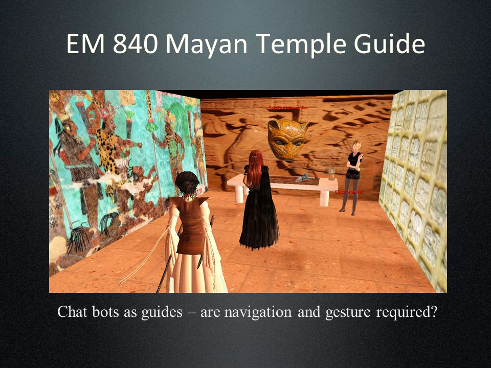 EM 840 Mayan Temple Guide Chat bots as guides – are navigation and gesture required