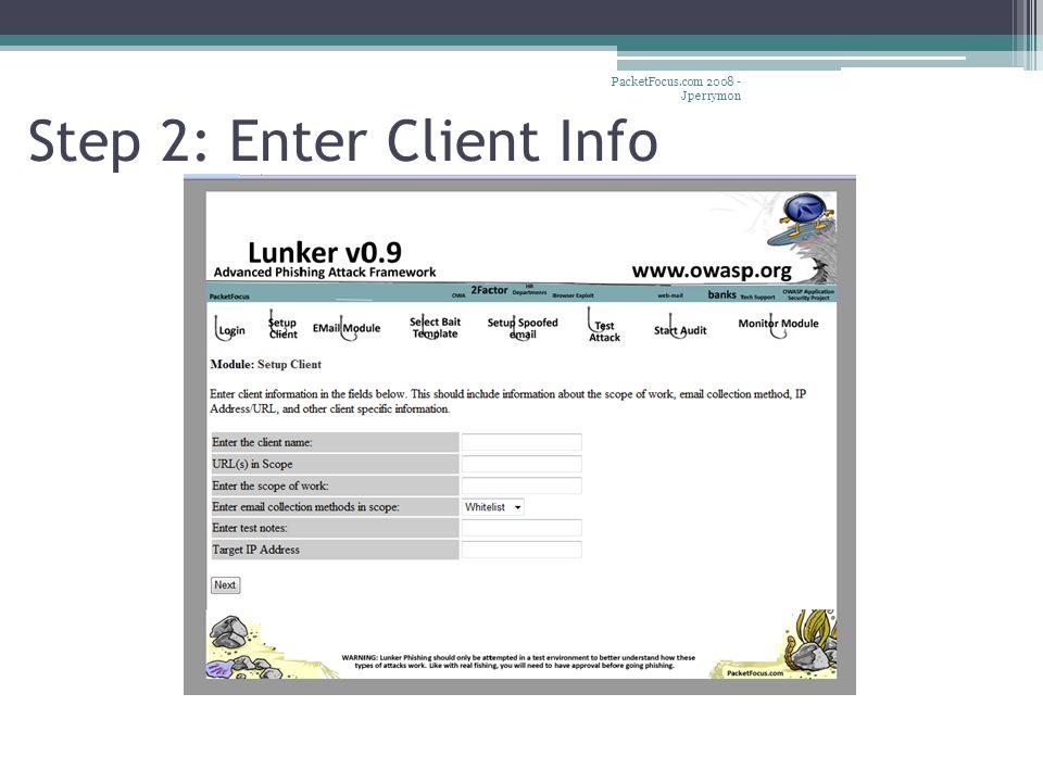 Step 2: Enter Client Info PacketFocus.com 2008 - Jperrymon