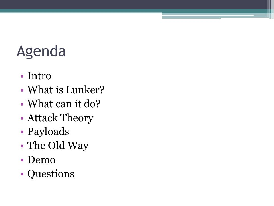 Agenda Intro What is Lunker? What can it do? Attack Theory Payloads The Old Way Demo Questions