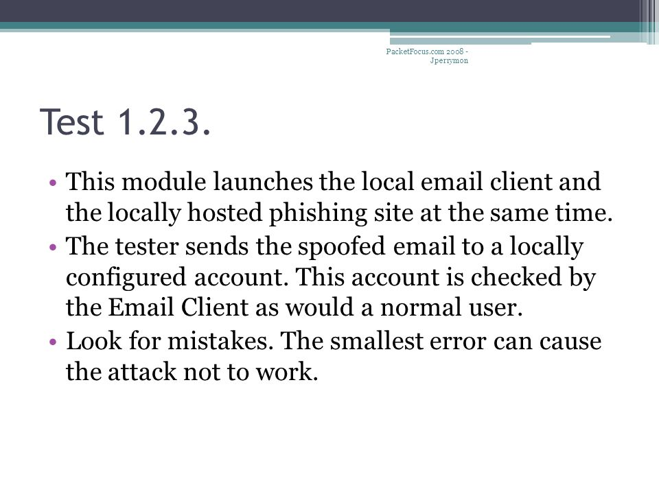 Test 1.2.3. This module launches the local email client and the locally hosted phishing site at the same time. The tester sends the spoofed email to a