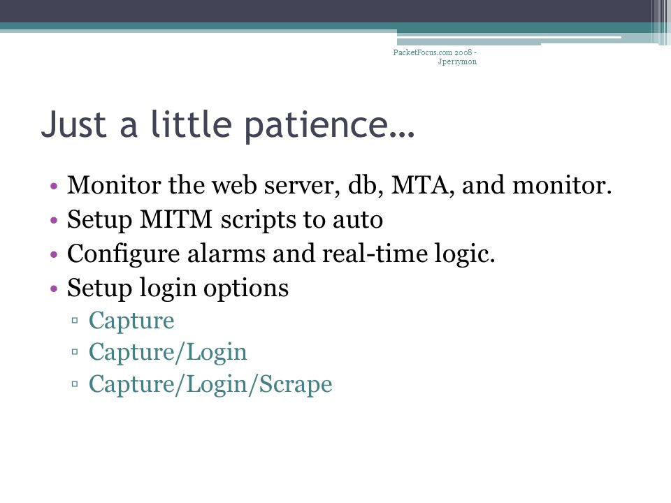 Just a little patience… Monitor the web server, db, MTA, and monitor. Setup MITM scripts to auto Configure alarms and real-time logic. Setup login opt