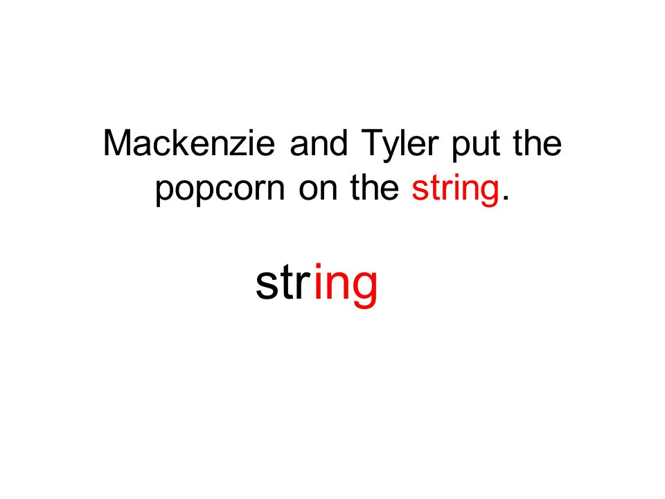 Mackenzie and Tyler put the popcorn on the string. string