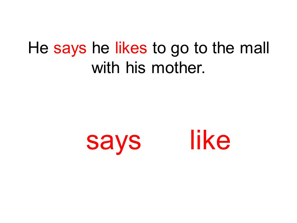 He says he likes to go to the mall with his mother. says like