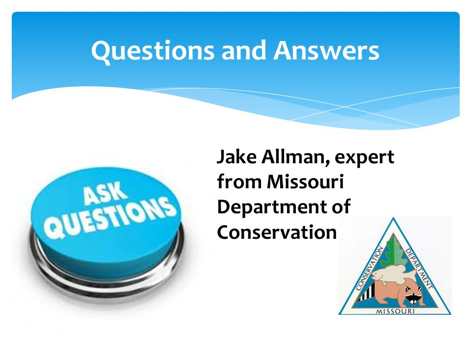 Questions and Answers Jake Allman, expert from Missouri Department of Conservation