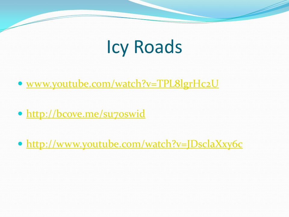 Icy Roads www.youtube.com/watch?v=TPL8lgrHc2U http://bcove.me/su70swid http://www.youtube.com/watch?v=JDsclaXxy6c