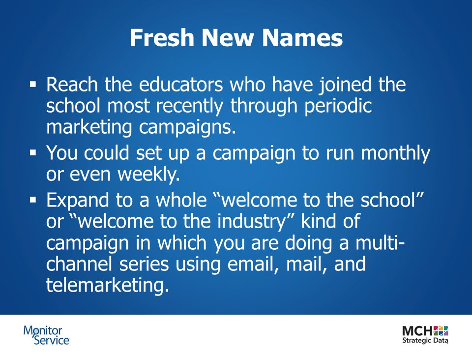 Fresh New Names  Reach the educators who have joined the school most recently through periodic marketing campaigns.