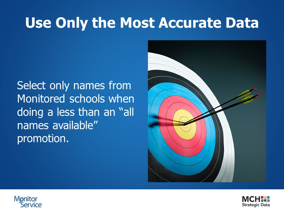 Use Only the Most Accurate Data Select only names from Monitored schools when doing a less than an all names available promotion.
