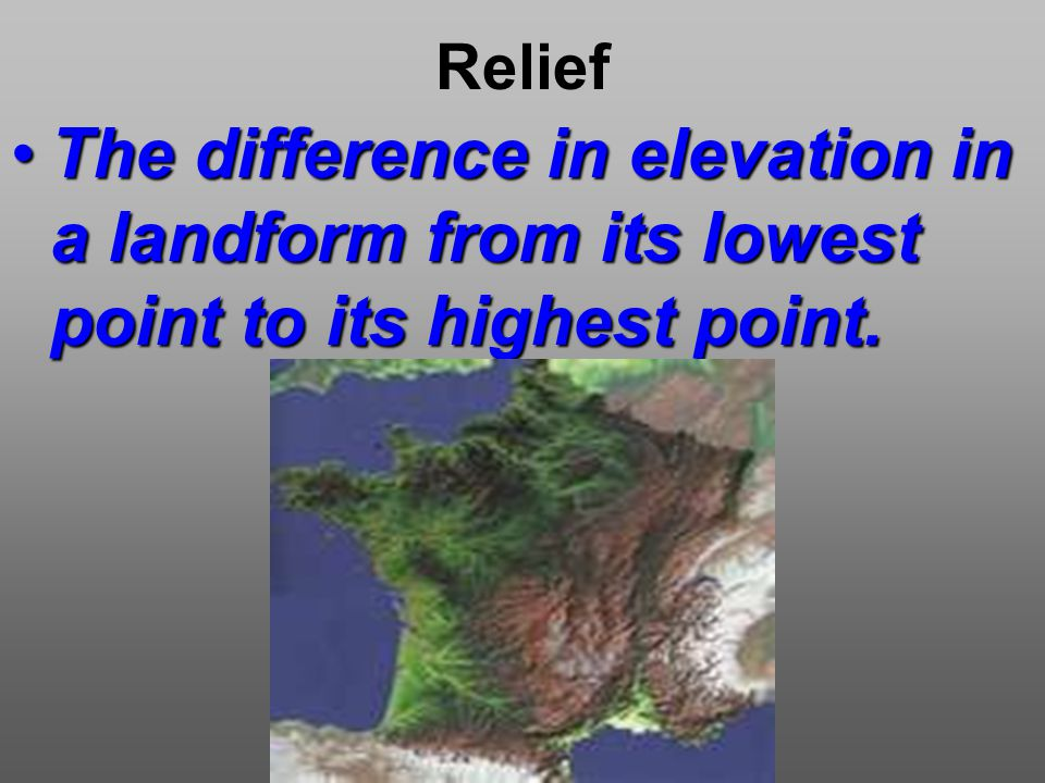Relief The difference in elevation in a landform from its lowest point to its highest point.The difference in elevation in a landform from its lowest point to its highest point.
