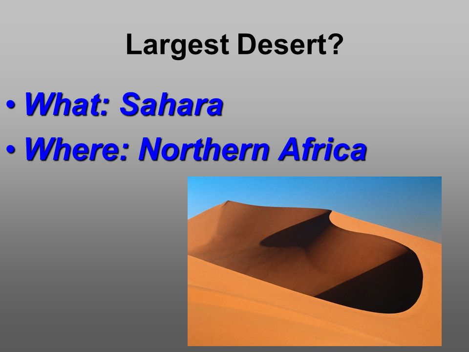 Largest Desert What: SaharaWhat: Sahara Where: Northern AfricaWhere: Northern Africa