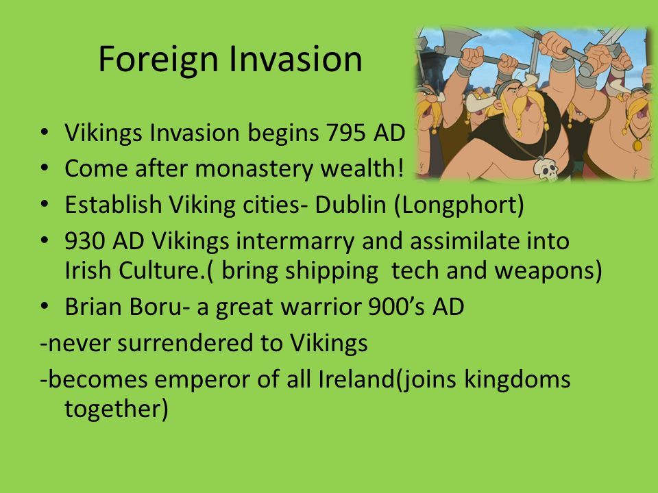 Foreign Invasion Vikings Invasion begins 795 AD Come after monastery wealth.